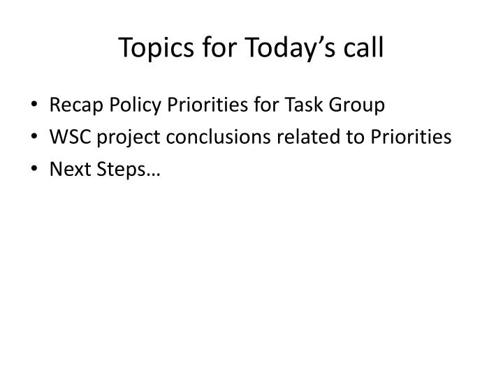 Topics for today s call