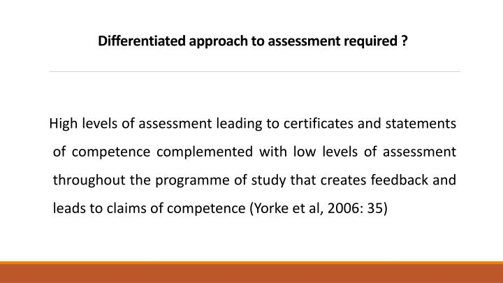 Differentiated approach to assessment required ?