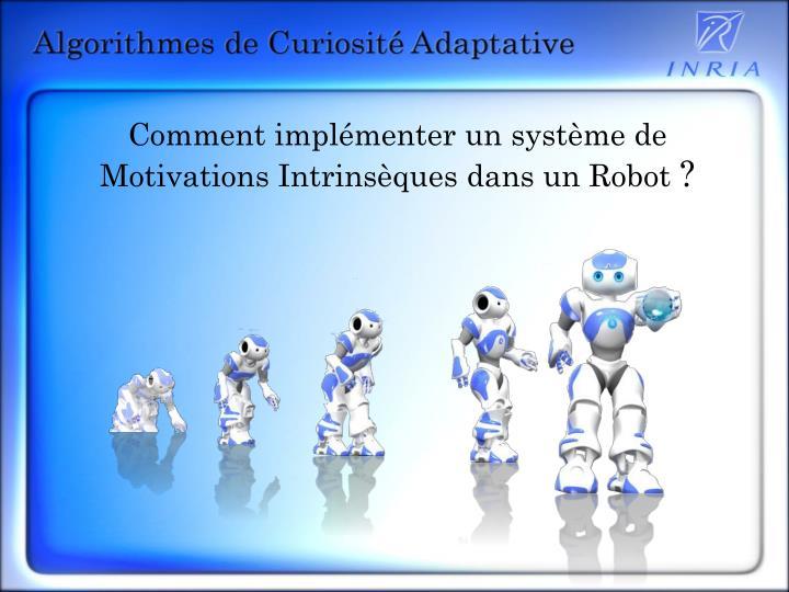 Comment implémenter un système de Motivations Intrinsèques dans un Robot