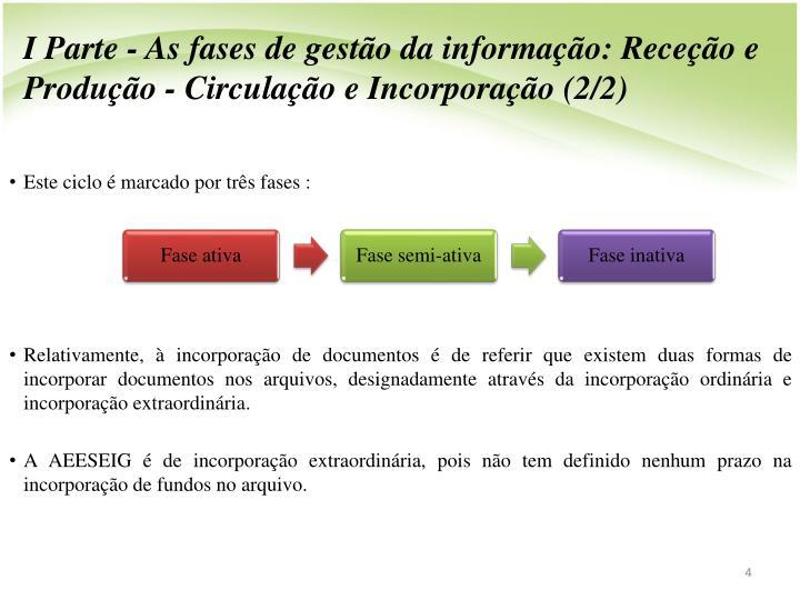 I Parte - As fases de gesto da informao: Receo e Produo - Circulao e Incorporao (2/2)