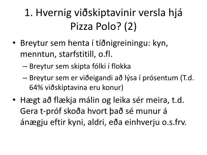 1. Hvernig viðskiptavinir versla hjá Pizza Polo? (2)