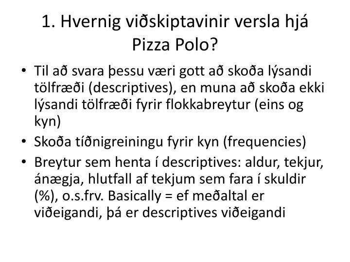 1. Hvernig viðskiptavinir versla hjá Pizza Polo?