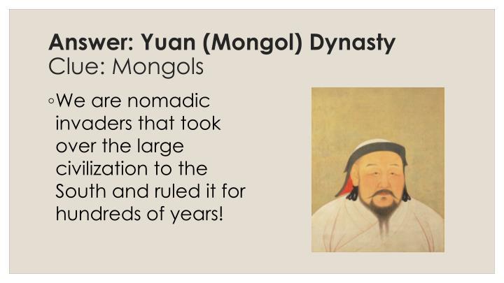 Answer: Yuan (Mongol) Dynasty