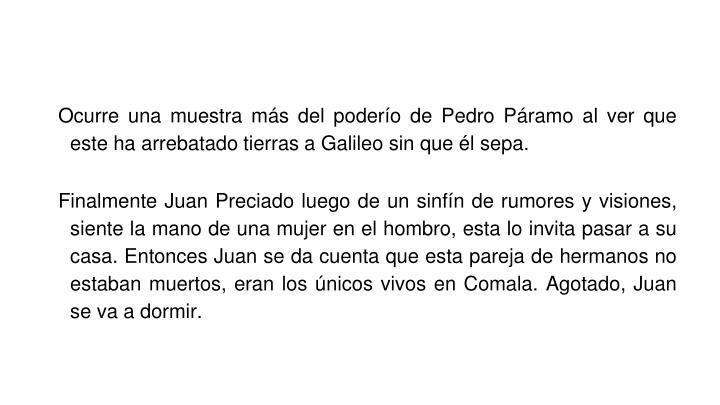 Ocurre una muestra más del poderío de Pedro Páramo al ver que este ha arrebatado tierras a Galileo sin que él sepa.