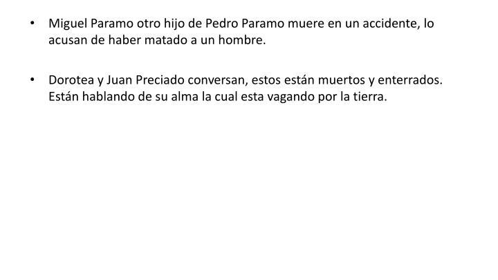 Miguel Paramo otro hijo de Pedro Paramo muere en un accidente, lo acusan de haber matado a un hombre.