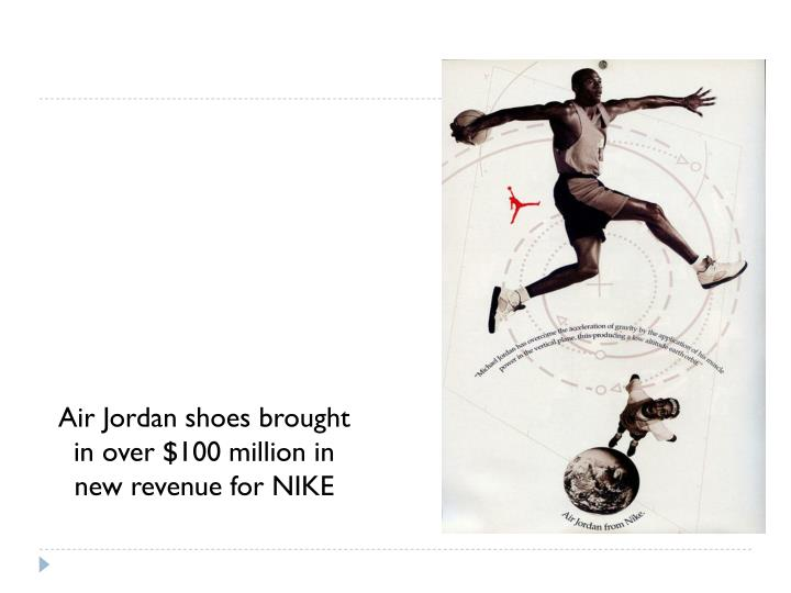 Air Jordan shoes brought in over $100 million in new revenue for NIKE