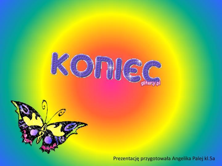 Prezentację przygotowała Angelika Palej kl.5a