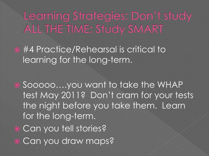 Learning Strategies: Don't study ALL THE TIME; Study SMART