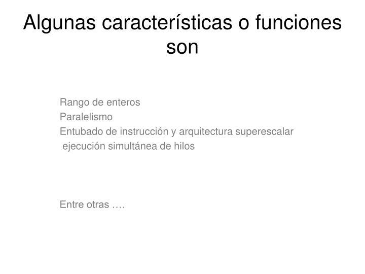 Algunas características o funciones son