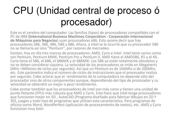 CPU (Unidad central de proceso ó procesador)
