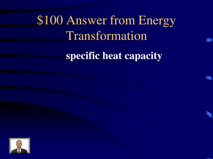 $100 Answer from Energy Transformation
