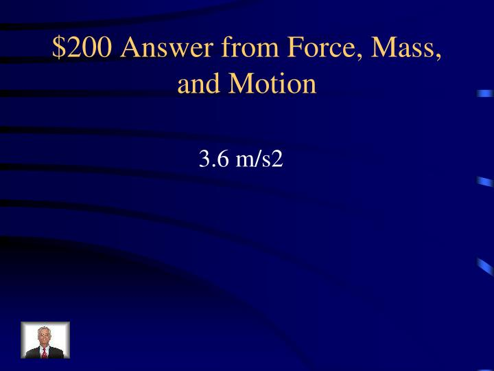 $200 Answer from Force, Mass, and Motion