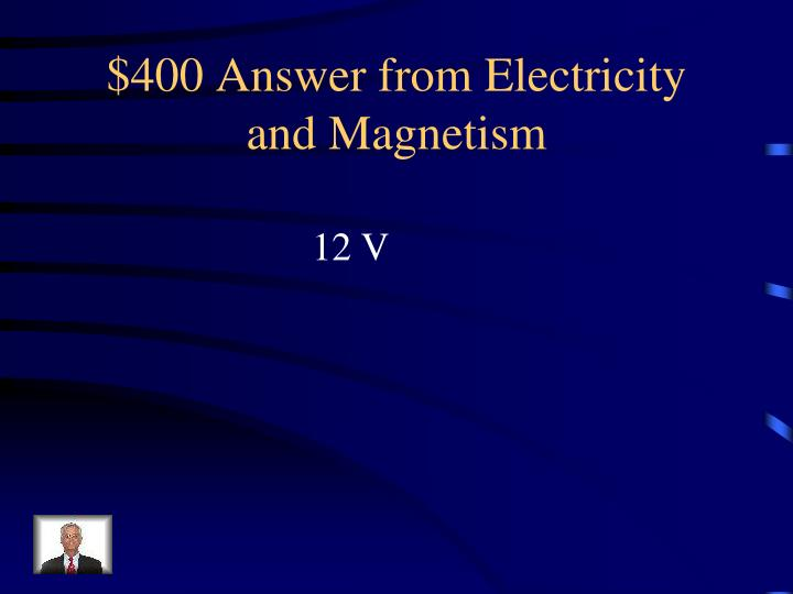 $400 Answer from Electricity and Magnetism