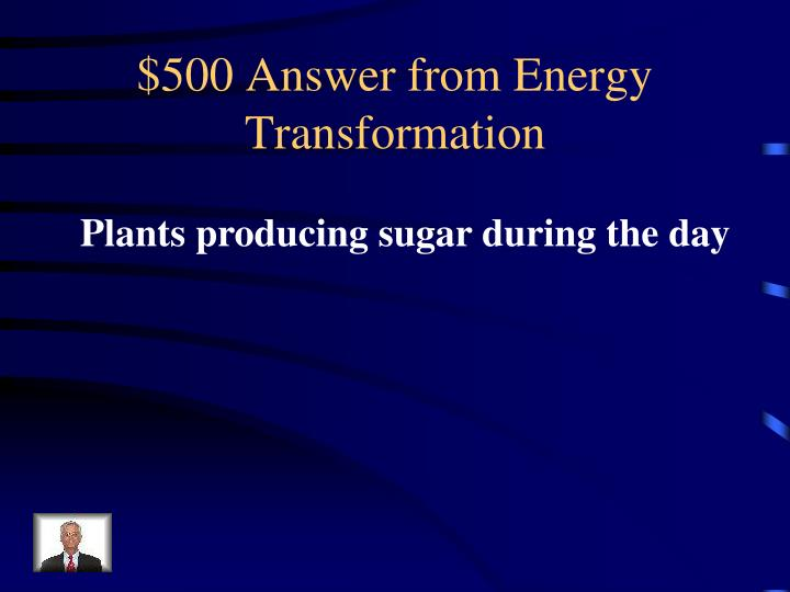 $500 Answer from Energy Transformation