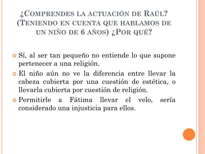 ¿Comprendes la actuación de Raúl? (Teniendo en cuenta que hablamos de un niño de 6 años) ¿Por qué?