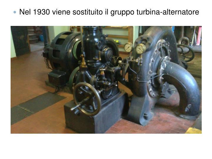 Nel 1930 viene sostituito il gruppo turbina-alternatore