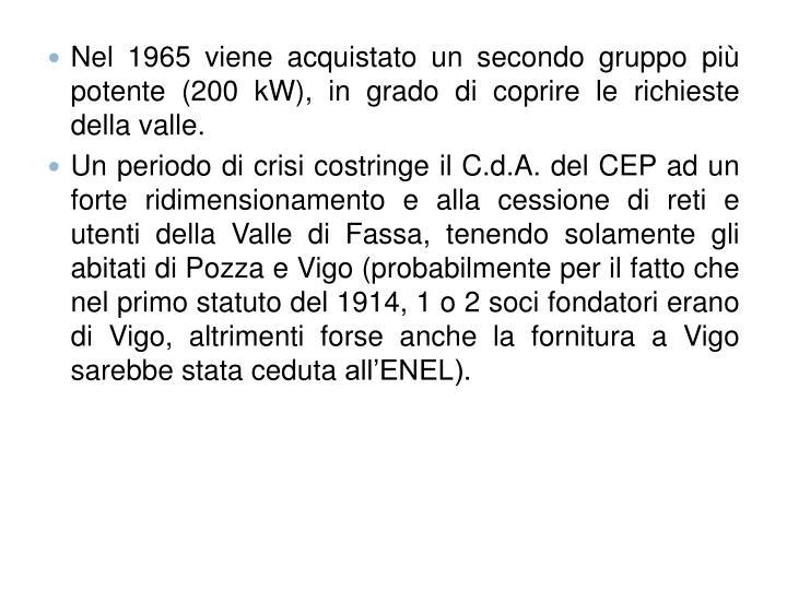 Nel 1965 viene acquistato un secondo gruppo più potente (200 kW), in grado di coprire le richieste della valle.