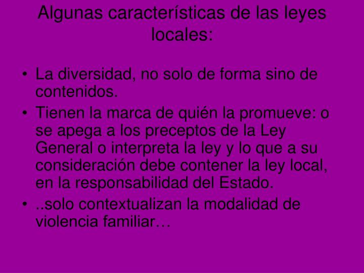 Algunas características de las leyes locales: