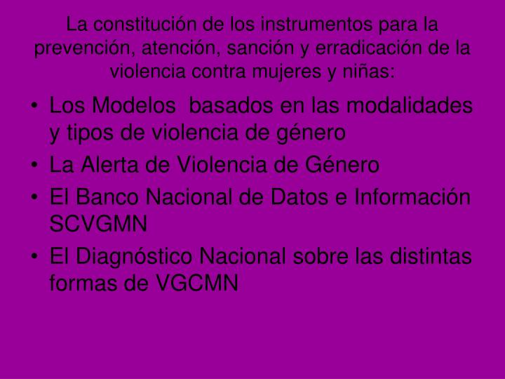 La constitución de los instrumentos para la prevención, atención, sanción y erradicación de la violencia contra mujeres y niñas: