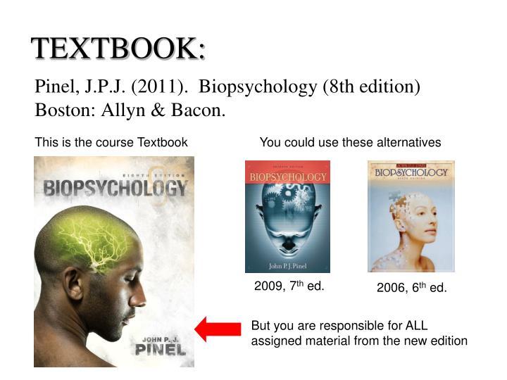 Pinel, J.P.J. (2011).  Biopsychology (8th edition) Boston: Allyn & Bacon.