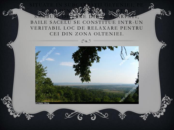 Situate in Subcarpatii Olteniei, pe unul dintre cei mai vestiti samburi de sare din Subcarpati, Baile Sacelu se constitue intr-un veritabil loc de relaxare pentru cei din zona Olteniei.
