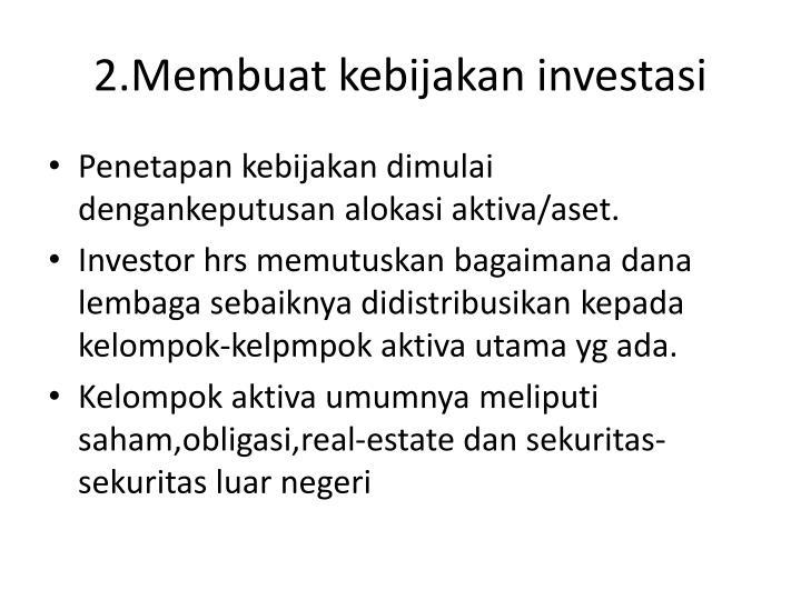 2.Membuat kebijakan investasi