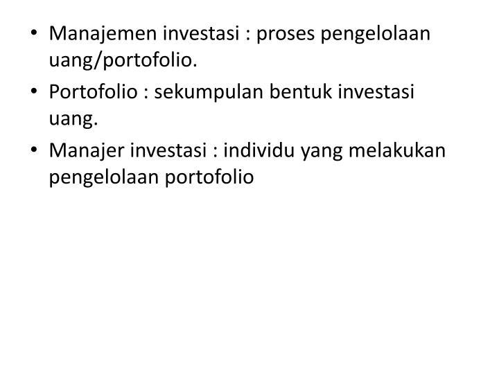 Manajemen investasi : proses pengelolaan uang/portofolio.