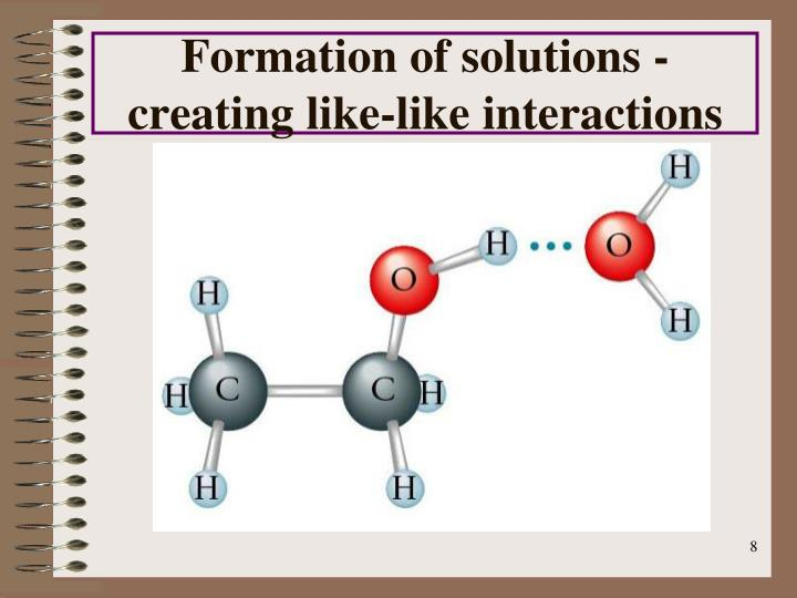 Formation of solutions - creating like-like interactions