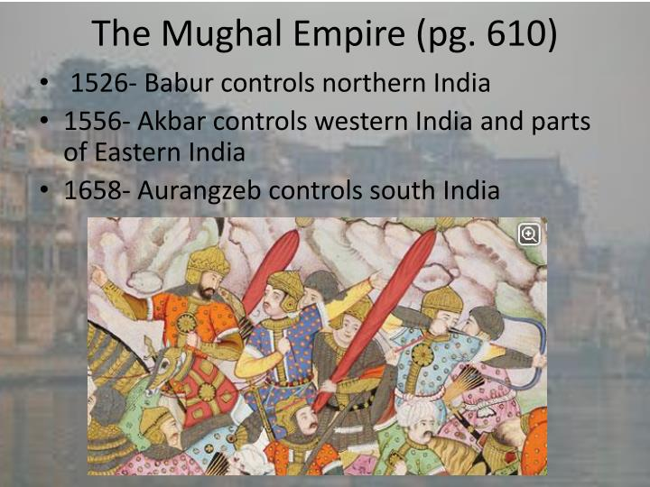 The Mughal Empire (pg. 610)