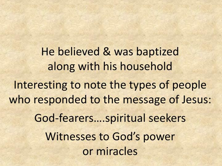 He believed & was baptized                along with his household