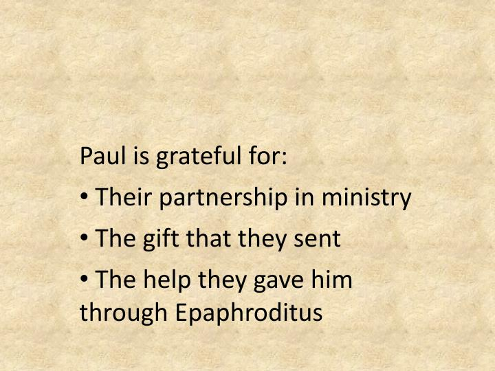 Paul is grateful for: