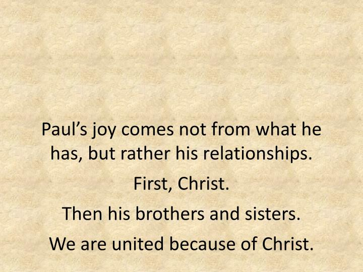 Paul's joy comes not from what he has, but rather his relationships.