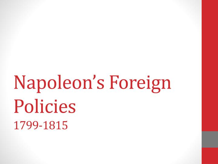 domestic and foreign policies of napoleon bonaparte A domestic policy that was set out to establish peace with catholic church, the oldest enemy of the revolution napoleon was a man of the enlightenment but felt since most of france was catholic it was a good policy to mend.