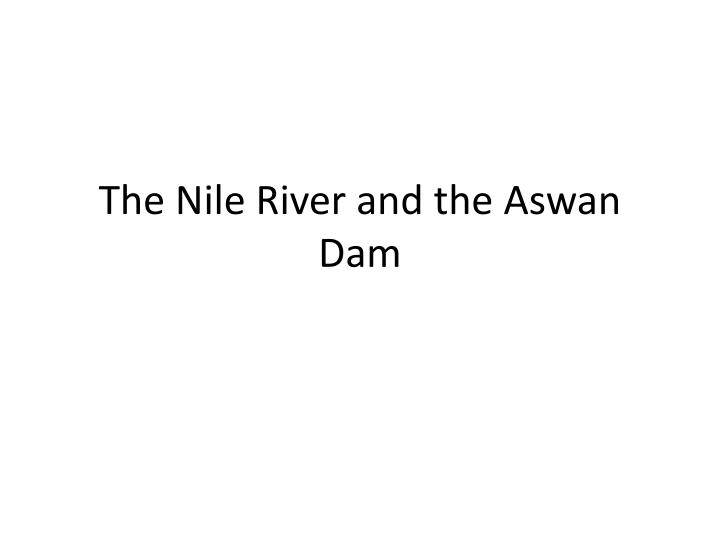 The nile river and the aswan dam