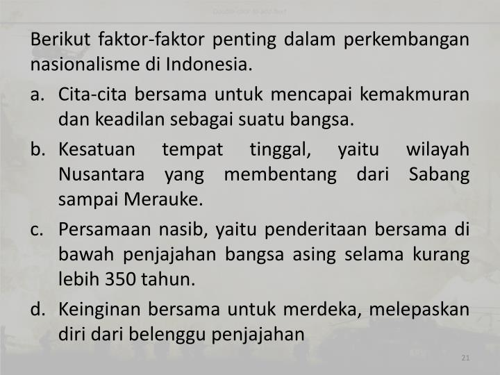 Berikut faktor-faktor penting dalam perkembangan nasionalisme di Indonesia.