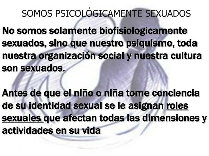 SOMOS PSICOLÓGICAMENTE SEXUADOS