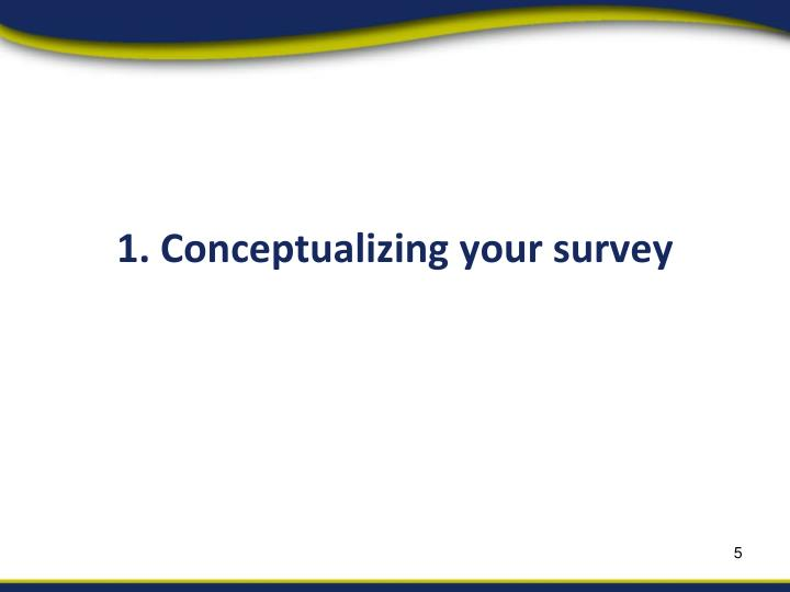 1. Conceptualizing your survey