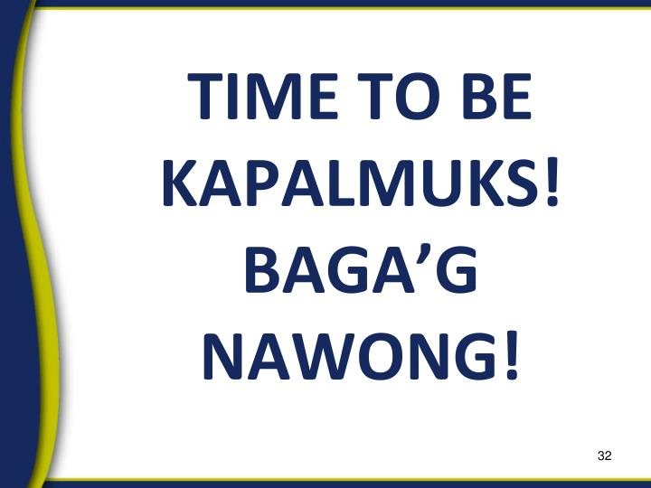 TIME TO BE KAPALMUKS!