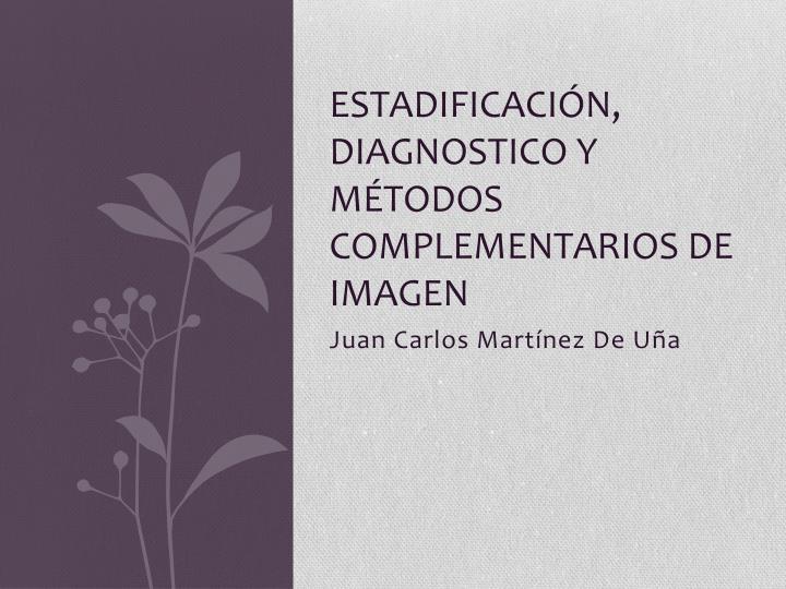 Estadificación, Diagnostico y Métodos Complementarios de Imagen