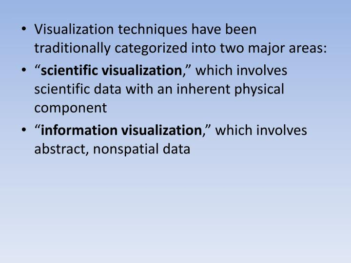 Visualization techniques have been traditionally categorized into two major areas: