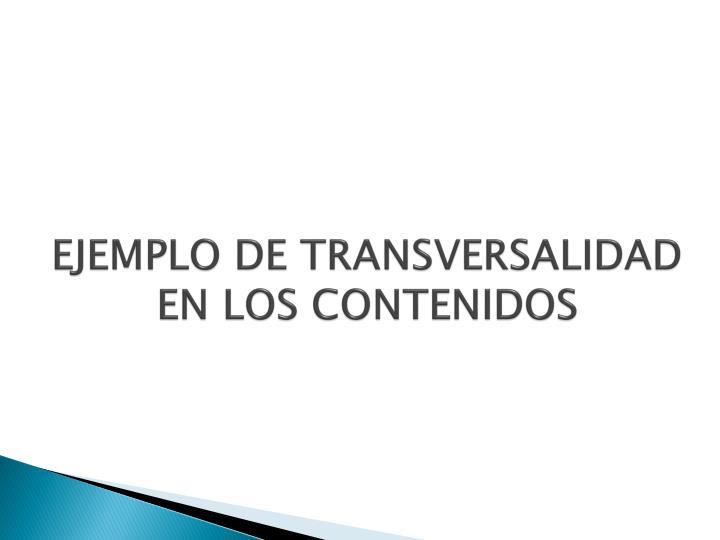 EJEMPLO DE TRANSVERSALIDAD EN LOS CONTENIDOS