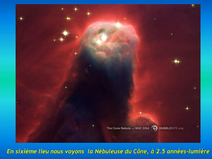 En sixième lieu nous voyons  la Nébuleuse du Cône, à 2.5 années-lumière