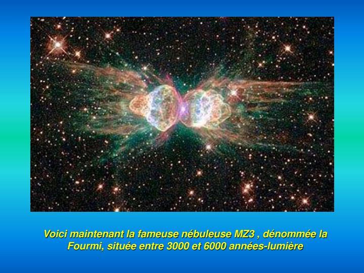 Voici maintenant la fameuse nébuleuse MZ3 , dénommée la Fourmi, située entre 3000 et 6000 années-lumière
