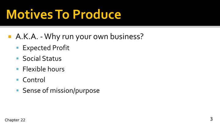 Motives To Produce