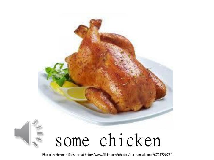 some chicken