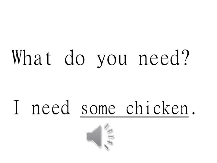 What do you need i need some chicken