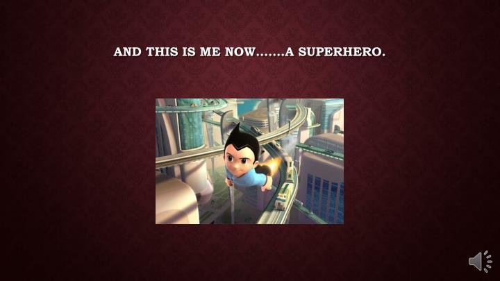 And this is me now…….a superhero.