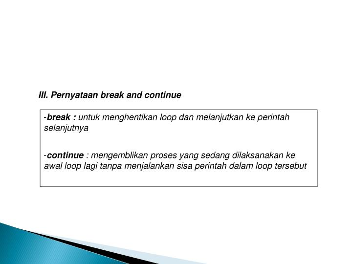 III. Pernyataan break and continue