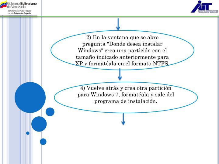"""2) En la ventana que se abre  pregunta """"Donde desea instalar Windows"""" crea una partición con el tamaño indicado anteriormente para XP y formatéala en el formato NTFS."""