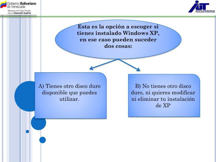Esta es la opción a escoger si tienes instalado Windows XP, en ese caso pueden suceder dos cosas: